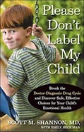Please Don't Label My Child: Break the Doctor-Diagnosis-Drug Cycle and Discover Safe, Effective Choices for Your Child's Emotional Health